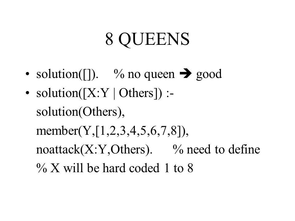 8 QUEENS solution([]). % no queen  good solution([X:Y | Others]) :-